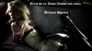 Britney Spears - Break the ice ( Jason Nevins rock remix )