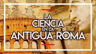 LA CIENCIA EN LA ANTIGUA ROMA (ft. RAÍZ DE PI, CDECIENCIA, QUANTUMFRACTURE Y DIARIO DE UN MIR) ⚛️💥