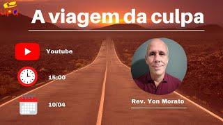 [FeUPA] A viagem da culpa | Rev. Yon Morato