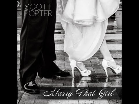 """Marry That Girl"" - Scott Porter - Lyrics (Original Wedding Song)"