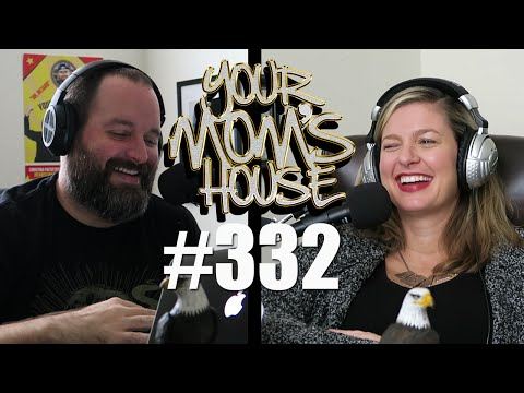 Your Mom's House Podcast - Ep. 332