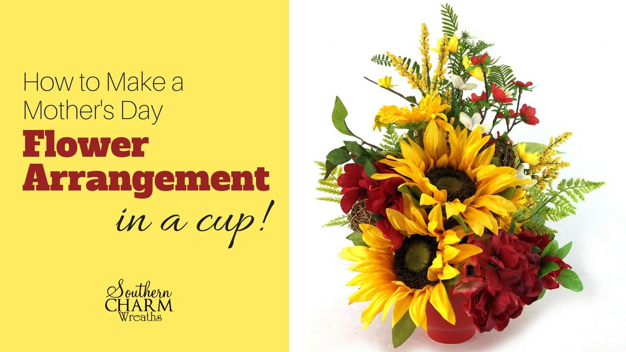 How To Make Flower Arrangements how to make a mother's day flower arrangement in a cup - youtube
