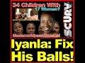 34 Kids By 17 Women? Iyanla: Fix His Balls!