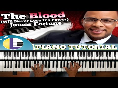 The Blood Will Never Lose It's Power Piano Tutorial: The Blood JAMES FORTUNE and FIYA