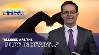 Let the Bible Speak | Blessed are the Pure in Heart | Brett Hickey