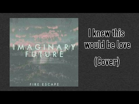 I Knew This Would Be Love - Imaginary Future