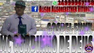 FUNK GOSPEL 2016 LANÇAMENTO MC GORDINHO G.F. DE RESENDE -  TUDO QUE TEM FÔLEGO