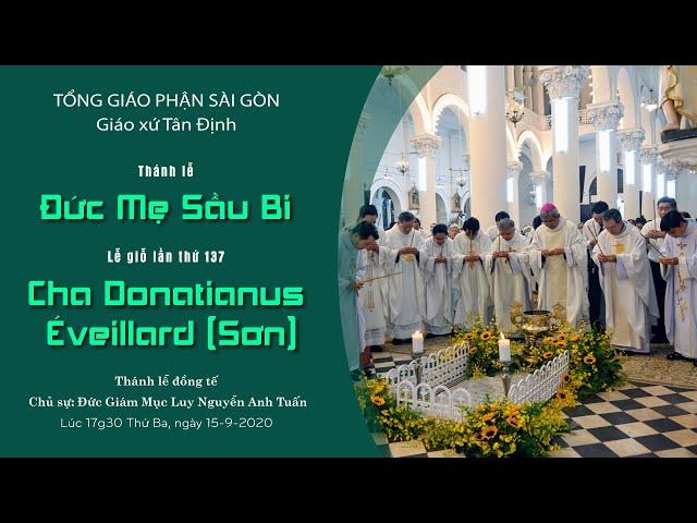 Thánh lễ: Đức Mẹ sầu bi & Lễ giỗ lần thứ 137 Cha Donatianus Eveillard (Cha Sơn) - 15/09/2020