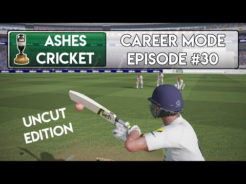 THE UNCUT EDITION - Ashes Cricket Career Mode #30