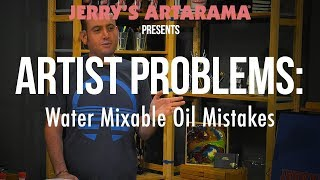 Artist Problems - Water Mixable Oil Mistakes