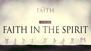 King City Church   Heroes Of Faith (Week 05)   Faith In The Spirit   Ps. Sam Ellis