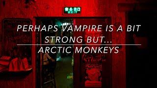 Arctic Monkeys // Perhaps Vampire is a Bit Strong But... (Lyrics)
