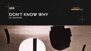 Ali Bakgor - Don't Know Why (musicTap Release)