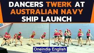 Australian Navy calls dancers to ship launch: Viral video | Oneindia News