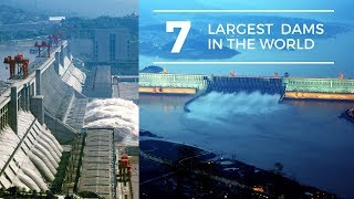 Top 7 Largest Dam In The World