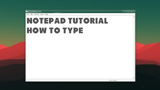 Notepad Tutorial: How To Type