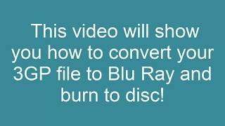 How to Convert 3GP to Blu Ray