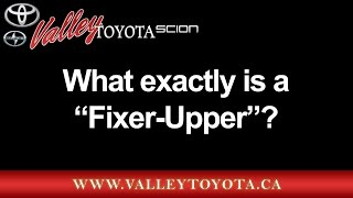 What Exactly Is A Fixer-upper? Valley Toyota Scion Located In Chilliwack, British Columbia