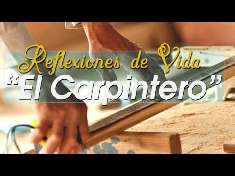 Reflexiones de Vida - EL CARPINTERO - Juan G. Cruz