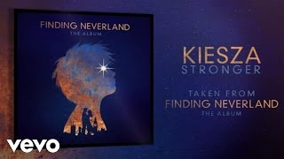 Kiesza - Stronger (From Finding Neverland The Album) (Audio)