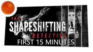The Shapeshifting Detective - First 15 Mins