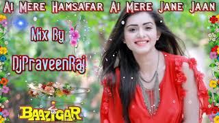 Aye Mere Hamsafar Aye Meri Janejaan(Baazigar 1994)Mix By Dj PraveenRaj