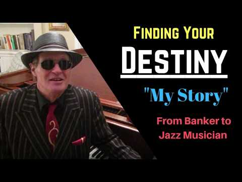 FINDING YOUR DESTINY, My Story - From Banker to Jazz Musician. (true confessions)