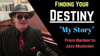 """FINDING YOUR DESTINY, """"My Story"""" - From Banker to Jazz Musician. (true confessions)"""