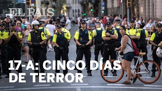 17-A: Cinco días de terror | Cronología de los atentados de Barcelona y Cambrills