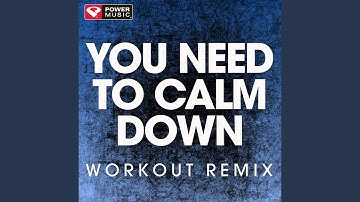 You Need to Calm Down (Workout Remix)
