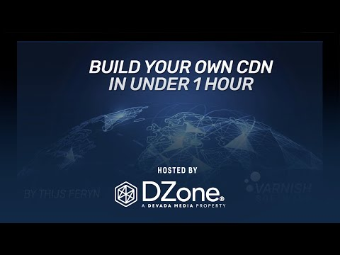 Build Your Own CDN In Under 1 Hour | DZone Webinar By Varnish Software