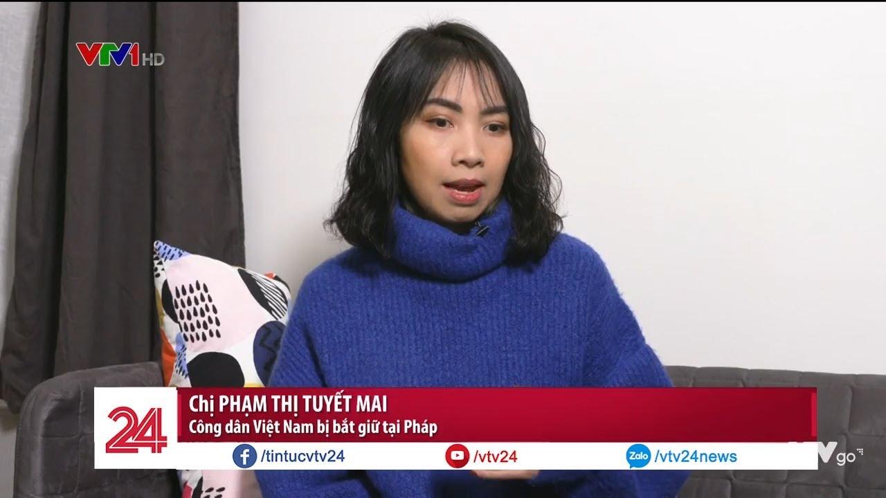 Phỏng vấn công dân Việt Nam bị bắt giữ tại Pháp | VTV24