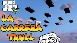 GTA V ONLINE LA CARRERA TROLL   C/ NILCOBAX, OBISPOGR, ELSOTEPRO Y MOJITO
