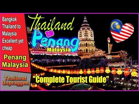 "Bangkok Thailand to Penang Malaysia ""Complete Tourist Guide"""