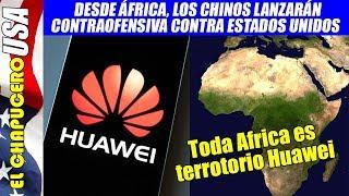 Desde África, China y Huawei lanzarán poderoso contraataque contra EU