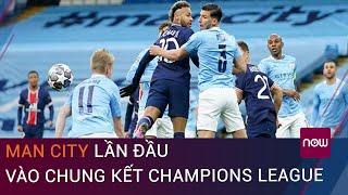 Kết quả Man City 2-0 PSG: Manchester City lần đầu vào chung kết Champions League