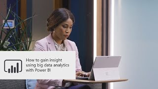 How to gain insight using big data analytics with Power BI