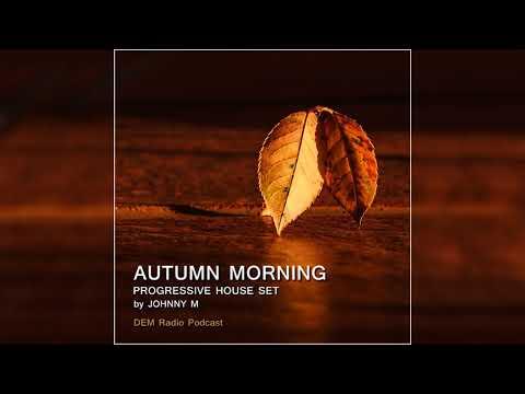 Autumn Morning | Deep Progressive House Set | DEM Radio Podcast | 2019 Mixed By Johnny M