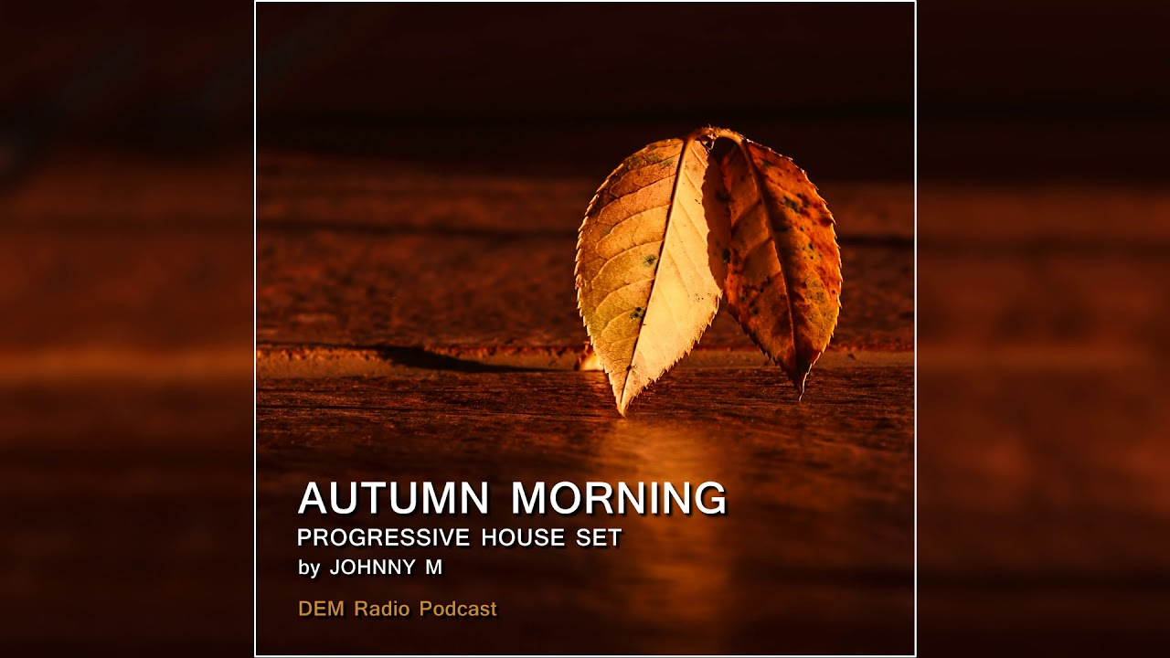 Autumn Morning | Deep Progressive House Set | DEM Radio Podcast | 2019 Mixed By Johnny M