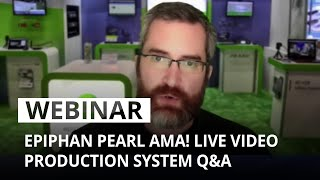 Epiphan Pearl AMA! Live video production system Q&A