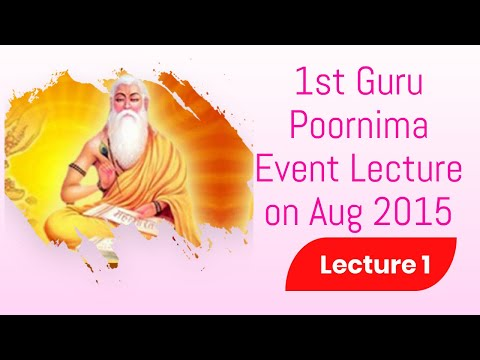1st Guru Poornima Event Lecture on Aug 2015 - Lecture 1