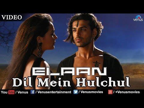 Dil Mein Hulchul Full Video Song : Elaan | John Abraham, Arjun Rampal, Amisha Patel |