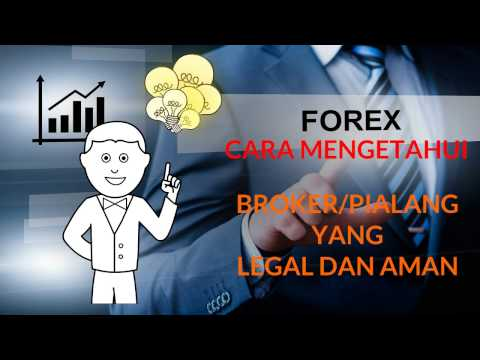 Cara Mengetahui Broker atau Pialang Forex Yang Legal dan Aman