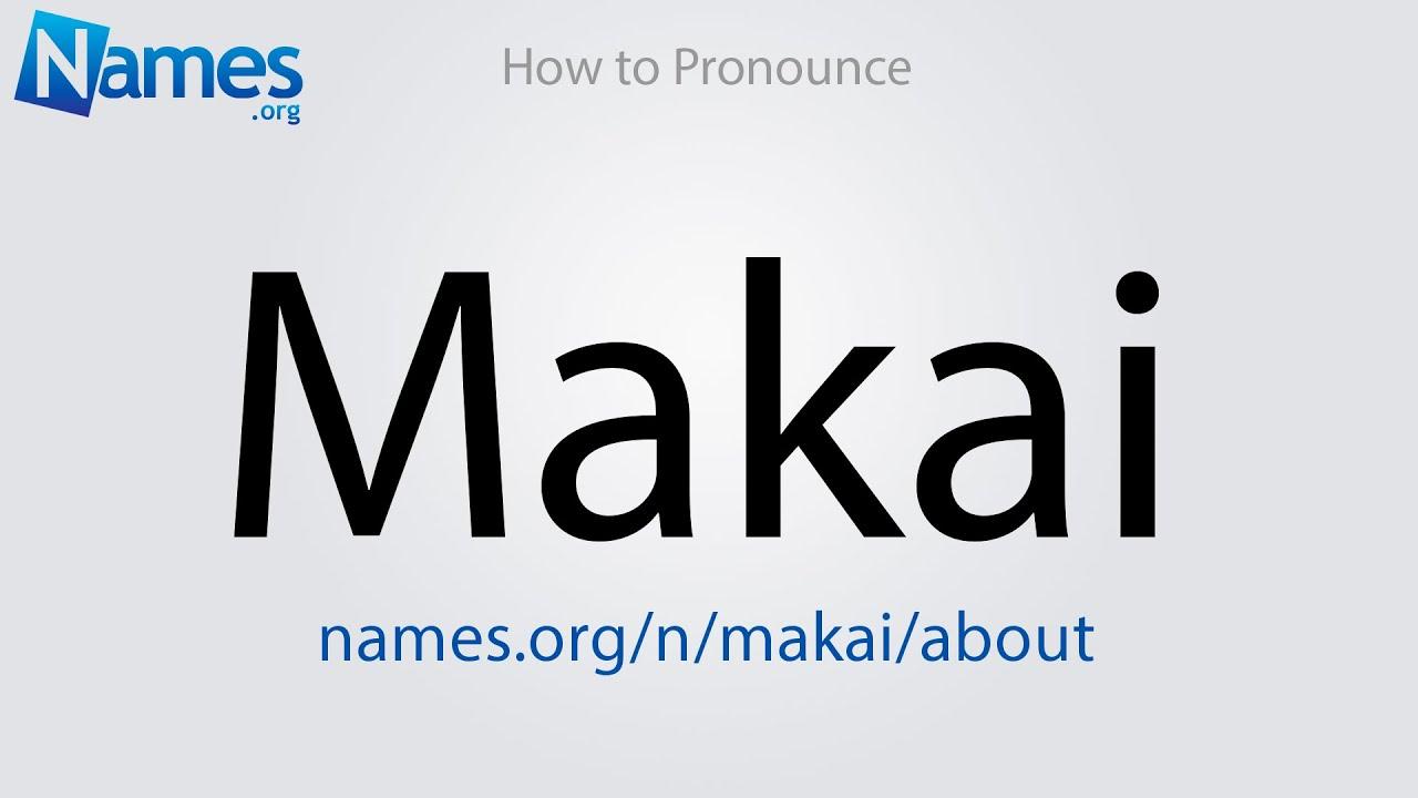 How to Pronounce Makai - YouTube