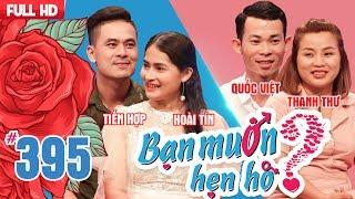 BẠN MUỐN HẸN HÒ | Tập 395 UNCUT | Tiến Hợp - Hoài Tín | Quốc Việt - Thanh Thư | 240618 💖