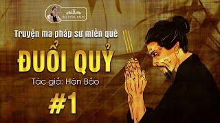 Đuổi Quỷ - Truyện ma pháp sư dân gian hay Nguyễn Huy kể   Đất Đồng Radio