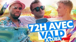 72h avec Vald à Cuba !