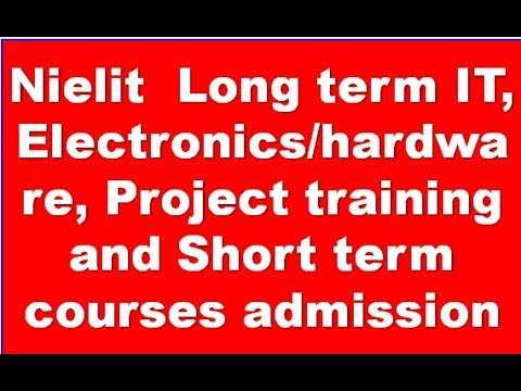 Nielit  Long term IT, Electronics/hardware, Project training and Short term  courses admission