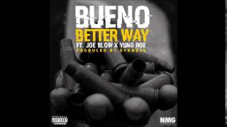 "BUENO ""BETTER WAY"" FEAT JOE BLOW & YUNG ROE"
