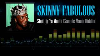 Skinny Fabulous - Shut Up Ya Mouth (Sample Mania Riddim)